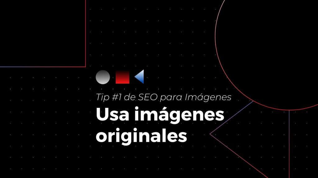 Tip #1 de seo para imágenes- usa imagenes originales