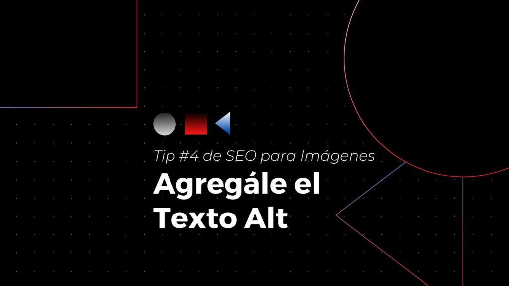 Tip #4 de seo para imágenes- agrégale texto alt