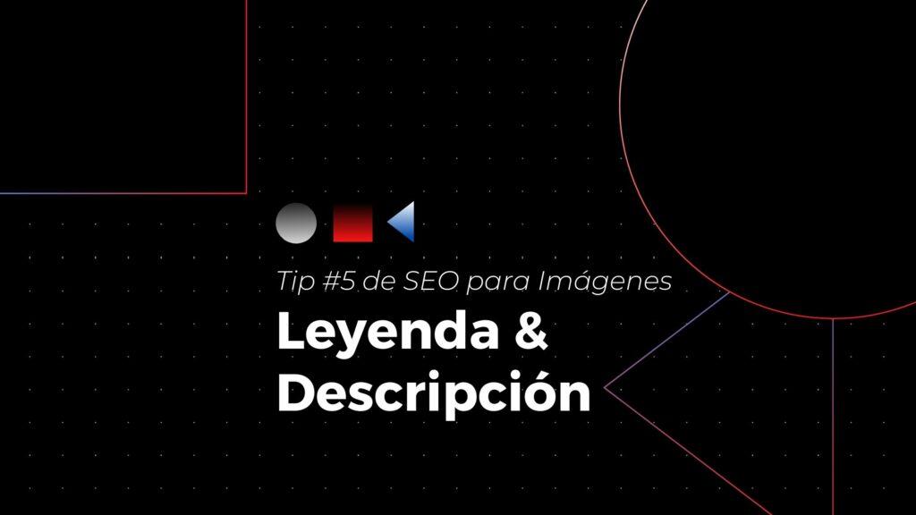 Tip #5 de seo para imágenes- agrégale leyenda y descripción