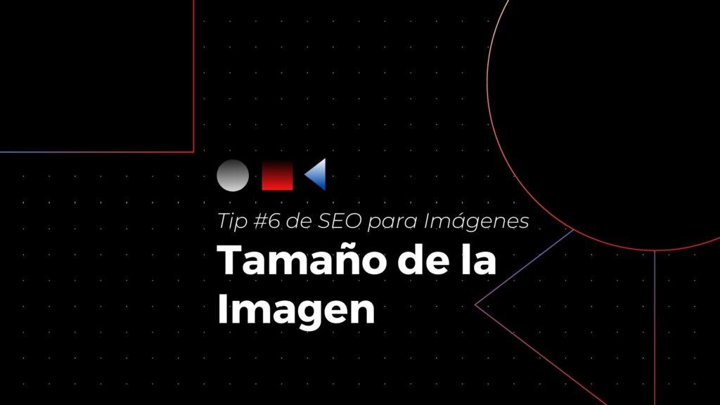 Tip #6 de seo para imágenes- tamaño de la imagen