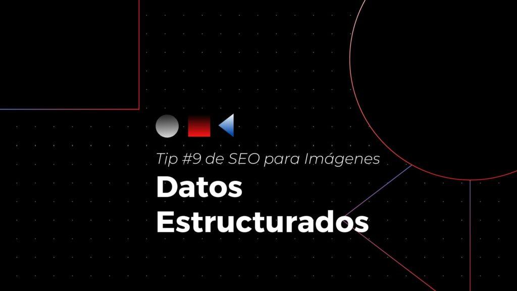 Tip #9 de seo para imágenes- datos estructurados